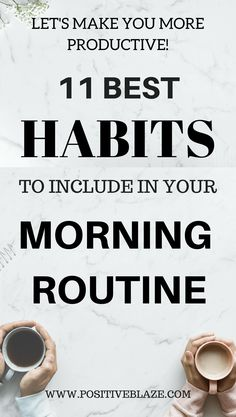 11 Best Habits You Need To Include In Your Morning Routine • Positive Blaze