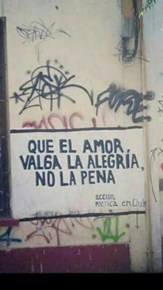 """""""Que el amor valga la alegría, no la pena"""". (Da un muro cileno, via @Robert Osborn Saviano)"""