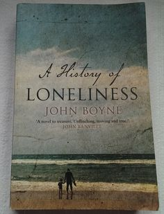 John Boyne - A History of Loneliness - aufwühlend und emotional!