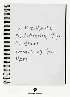 "18 Five-Minute Decluttering Tips to Start Conquering Your Mess by Leo Babauta - ""For those who are overwhelmed by their clutter, here are some great ways to get started, five minutes at a time. ""1) Designate a spot for incoming papers. 2) Start clearing a starting zone. 3) Clear off a counter... """