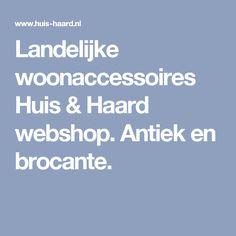 Landelijke woonaccessoires Huis & Haard webshop. Antiek en brocante.