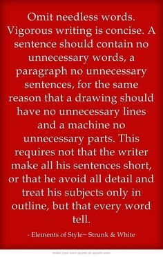 Famous advice for being a write: omit needless words. Strunk & White on concise writing.