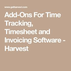 Add-Ons For Time Tracking, Timesheet and Invoicing Software - Harvest