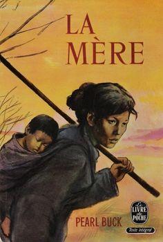 La mère, 1933,Pearl Buck. Pearl Buck a longtemps observé les différentes classes sociales chinoises. Dans cette oeuvre, elle nous dévoile la noblesse secrète des pauvres et des humiliés. Avec les mots du coeur et un sens aigu du détail, elle nous raconte la vie quotidienne d'une paysanne chinoise avant la Révolution.