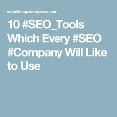 10 #SEO_Tools Which Every #SEO #Company Will Like to Use