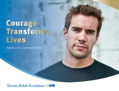Toronto Rehab Foundation is pleased to present 'Courage Transforms Lives' - the Report to Our Community 2014:   http://issuu.com/torontorehabfoundation/docs/toronto_rehab_fnd_annualreport_fina?e=13779075/9624190