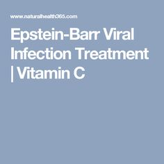 Epstein-Barr Viral Infection Treatment | Vitamin C