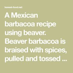 A Mexican barbacoa recipe using beaver. Beaver barbacoa is braised with spices, pulled and tossed with a oil to keep it moist. Mexican Barbacoa Recipe, Wildly Delicious, Venison, Tossed, Recipe Using, Spices, Oil, Recipes, Deer Meat