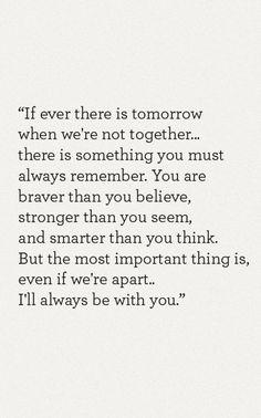 Si alguna vez hay mañana cuando no estemos juntos ... Hay algo que debes recordar siempre. Eres más valiente de lo que crees, más fuerte de lo que pareces, y más inteligente de lo que piensas. Pero lo más importante es que, incluso si estamos separados ... Yo siempre estaré contigo.