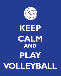 Keep Calm & Play Volleyball ~ <3