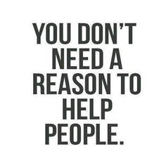 You don't need a reason to help others.