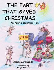 PUTTING WORDS DOWN ON PAPER: The Fart That Saved Christmas by Jacob Morningside