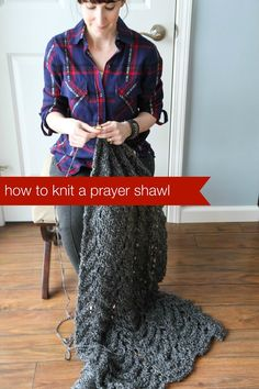 How to Knit a Prayer Shawl from MomAdvice.com.