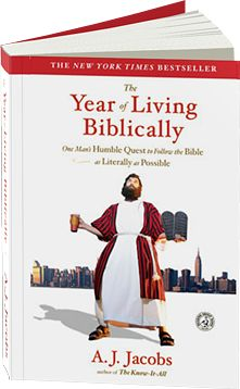 The Year of Living Biblically..one of my absolute favorite books because it breaks down so many points I agree with about Judaism and Christianity.
