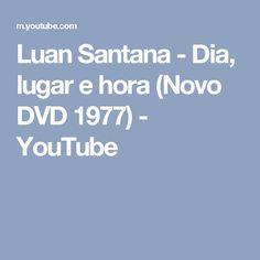 Luan Santana - Dia, lugar e hora (Novo DVD 1977) - YouTube