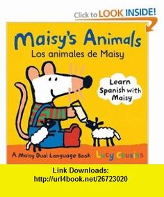 Maisys Animals Los Animales de Maisy A Maisy Dual Language Book (Spanish Edition) (9780763645175) Lucy Cousins , ISBN-10: 0763645176  , ISBN-13: 978-0763645175 ,  , tutorials , pdf , ebook , torrent , downloads , rapidshare , filesonic , hotfile , megaupload , fileserve