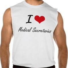 I love Medical Secretaries Sleeveless T Shirt, Hoodie Sweatshirt