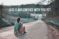 """Philippians 1:6...""""being confident of this, that he who began a good work in you will carry it on to completion until the day of Christ Jesus."""""""