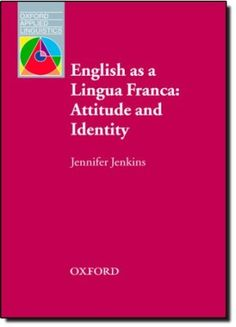 English as a Lingua Franca : attitude and identity / Jennifer Jenkins - Oxford : Oxford University Press, 2007