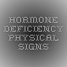 Hormone deficiency physical signs