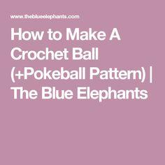 How to Make A Crochet Ball (+Pokeball Pattern) | The Blue Elephants