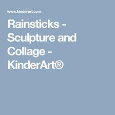 Rainsticks - Sculpture and Collage - KinderArt®