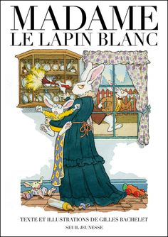 Madame le lapin blanc - Gilles Bachelet
