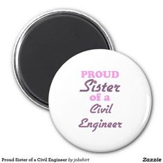 Proud Sister of a Civil Engineer 2 Inch Round Magnet. Check out that cool T-Shirt here: https://www.sunfrog.com/trust-me-im-an-engineer-NEW-DESIGN-2016-Black-Guys.html?53507
