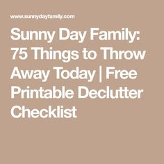 Sunny Day Family: 75 Things to Throw Away Today | Free Printable Declutter Checklist