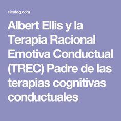 Albert Ellis y la Terapia Racional Emotiva Conductual (TREC) Padre de las terapias cognitivas conductuales