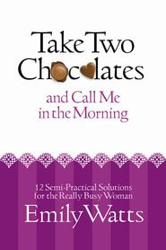 Take Two Chocolates and Call Me in the Morning by Emily Watts