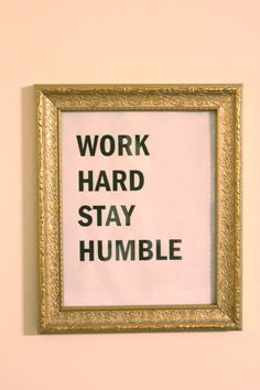 likeafieldmouse:  Work Hard Stay Humble