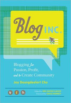 Blog, Inc.: Blogging for Passion, Profit, and to Create Community by Joy Deangdeelert Cho & Meg Mateo IIasco