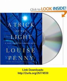 A Trick of the Light A Chief Inspector Gamache Novel (9781427213204) Louise Penny, Ralph Cosham , ISBN-10: 1427213208  , ISBN-13: 978-1427213204 ,  , tutorials , pdf , ebook , torrent , downloads , rapidshare , filesonic , hotfile , megaupload , fileserve