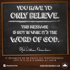 You have to only believe. This message is not in vain; it's the Word of God. Image Quote from: IT BECOMETH US TO FULFIL ALL RIGHTEOUSNESS - JEFF IN V-15 N-4 SUNDAY 61-1001M - Rev. William Marrion Branham