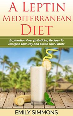 Special Diet Cookbook, A Leptin Mediterranean Diet: Exploration Over 50 Enticing Recipes To Energise Your Day and Excite Your Palate (Healthy recipes Cookbooks, ... recipes, Healthy food, lose weight), Emily Simmons - Amazon.com