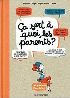 Amazon.fr - Ca Sert A Quoi, Les Parents ? - Stéphane Clerget, Sophie Bordet, Clotka - Livres