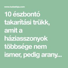 10 észbontó takarítási trükk, amit a háziasszonyok többsége nem ismer, pedig aranyat ér! - Tudasfaja.com Diy And Crafts, Cleaning, Household Tips, Awesome, Household, Homes, Diy Household Tips, Household Cleaning Tips