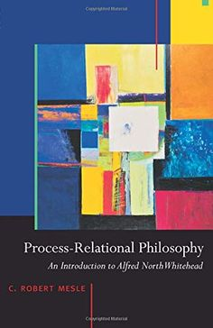 Process-Relational Philosophy : An Introduction to Alfred North Whitehead by C. Robert Mesle Paperback) for sale online Philosophy Of Mind, Philosophy Books, Global Thinking, Contemporary Philosophy, Educational Theories, Environmental Ethics, Alfred North Whitehead, Reading Process, Evolutionary Biology