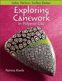 Exploring Canework in Polymer Clay: Color, Pattern, Surface Design by Patricia Kimle