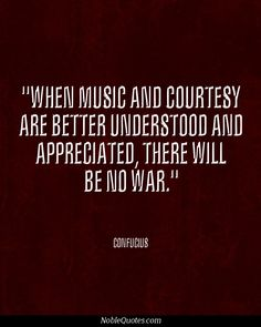 Quotes - When music and coutesy are better understood and appreciated, there will be no more war. I Love Music, Sound Of Music, Music Is Life, Music Humor, Music Quotes, Famous Quotes, Best Quotes, Rave Quotes, Poem Memes