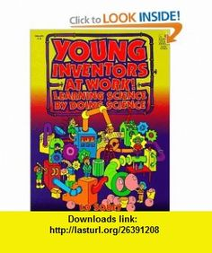Young Inventors at Work! Learning Science by Doing Science Grades 4-8 (9780673577351) Ed Sobey , ISBN-10: 067357735X  , ISBN-13: 978-0673577351 ,  , tutorials , pdf , ebook , torrent , downloads , rapidshare , filesonic , hotfile , megaupload , fileserve