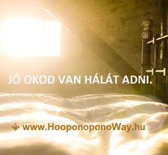Hálát adok a mai napért. Jó okod van hálát adni. Felkelt a Nap. Te felkeltél. Maradj ébren, maradj éberen. Jó, hogy itt vagy. A világ másképp nem változik - csak veled. Így szeretlek, Élet!  Köszönöm. Szeretlek ❤ ⚜ Ho'oponoponoWay Magyarország ⚜