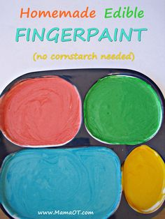 Homemade edible finger paint. No cornstarch, sugar, or cooking required. Great for introducing kids to messy play or basic art.