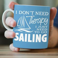 """""""I Don't Need Therapy I Just Need To Go Sailing"""" Sailing Mug"""