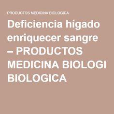 Deficiencia hígado enriquecer sangre – PRODUCTOS MEDICINA BIOLOGICA