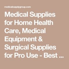 Medical Supplies for Home Health Care, Medical Equipment & Surgical Supplies for Pro Use - Best Prices, Huge Selection