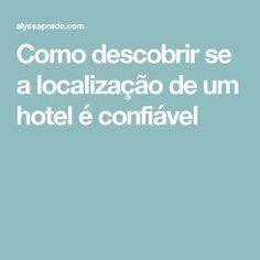 Como descobrir se a localização de um hotel é confiável
