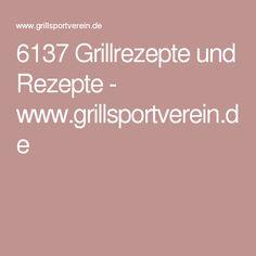 6137 Grillrezepte und Rezepte - www.grillsportverein.de