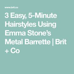 3 Easy, 5-Minute Hairstyles Using Emma Stone's Metal Barrette | Brit + Co